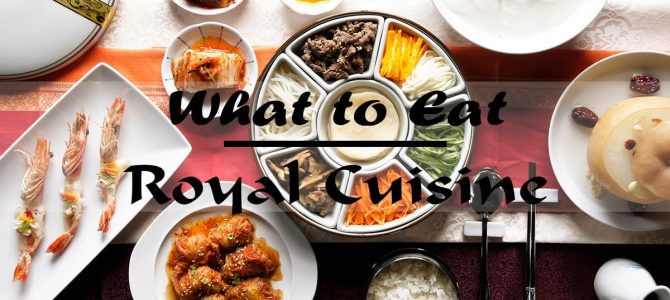 What to Eat – Korean Royal Cuisine