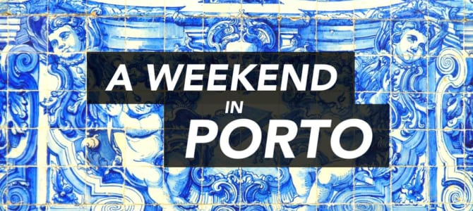 Things to do in Porto: A Weekend Itinerary