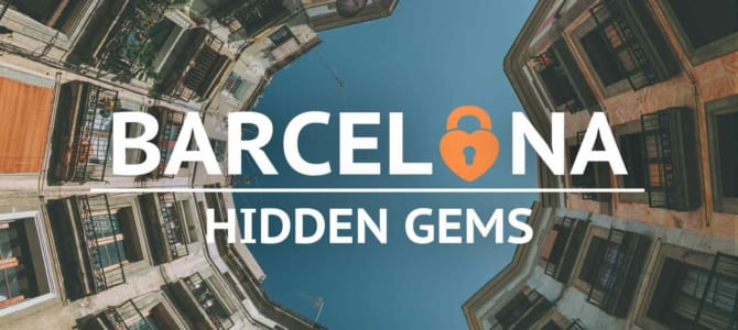 15 Barcelona Hidden Gems And Best-Kept Secrets [Chosen by a Local]